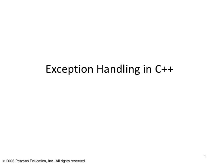 Exception Handling in C++                                                      1 2006 Pearson Education, Inc. All rights ...