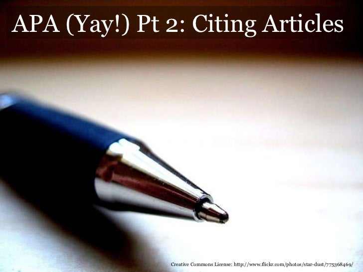 APA (Yay!) Pt 2: Citing Articles Creative Commons License: http://www.flickr.com/photos/star-dust/775368469/