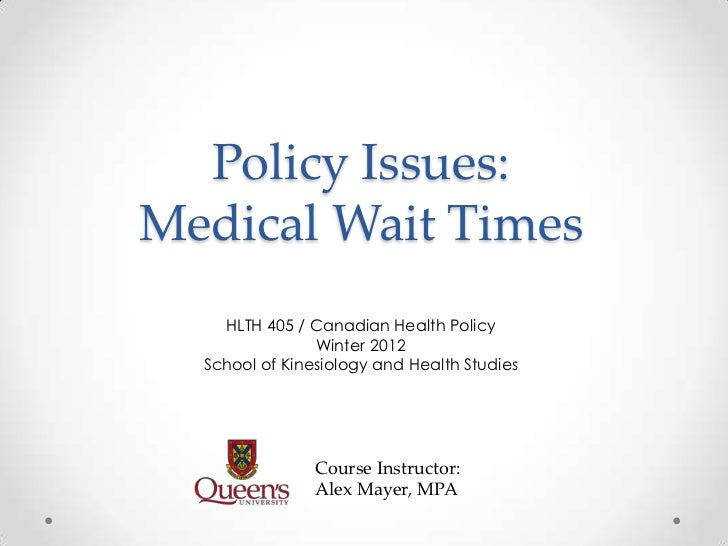 Policy Issues:Medical Wait Times    HLTH 405 / Canadian Health Policy                Winter 2012  School of Kinesiology an...