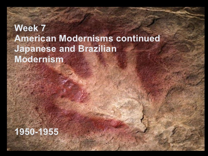 Week 7 American Modernisms continued Japanese and Brazilian Modernism  1950-1955