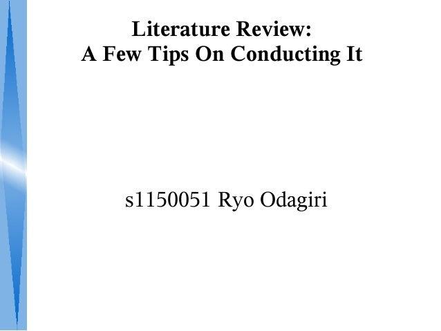 Literature Review: A Few Tips On Conducting It s1150051 Ryo Odagiri