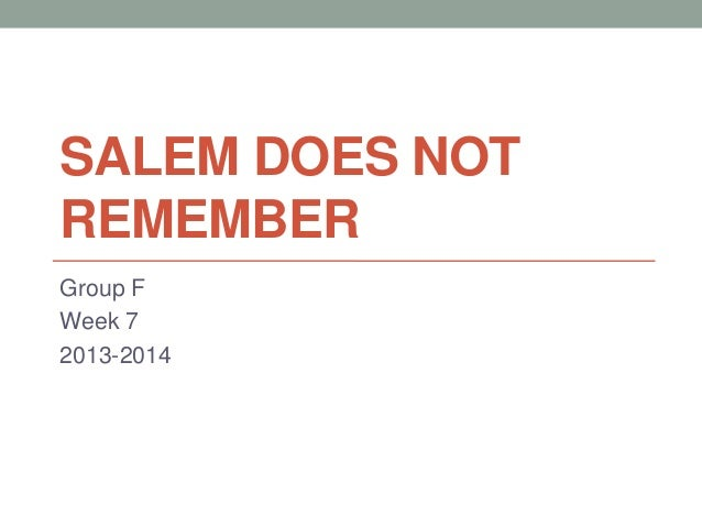 SALEM DOES NOT REMEMBER Group F Week 7 2013-2014