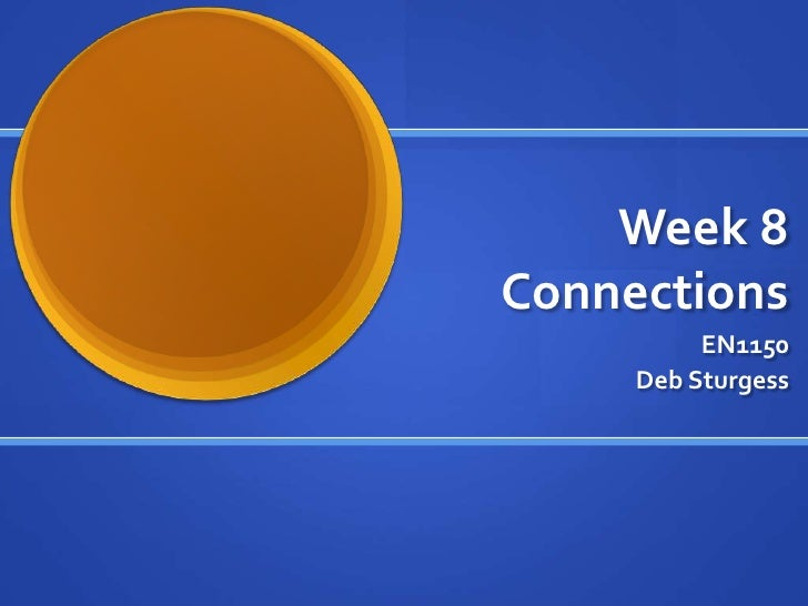 Week 8 Connections<br />EN1150<br />Deb Sturgess<br />