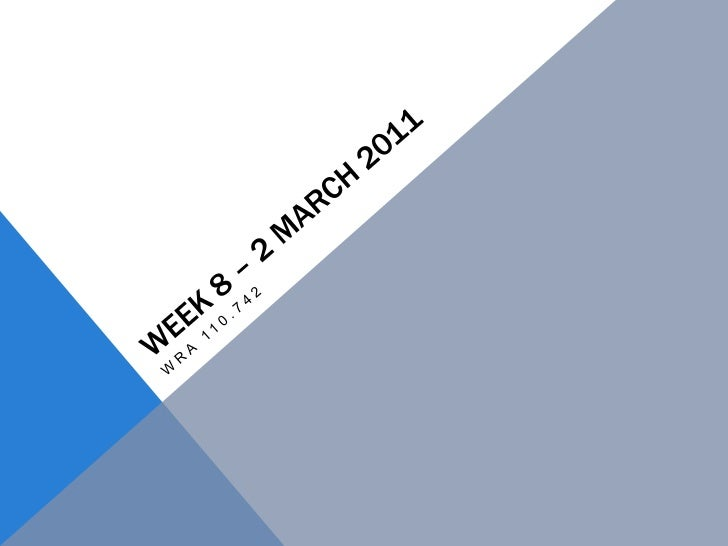 Week 8 – 2 March 2011<br />WRA 110.742<br />