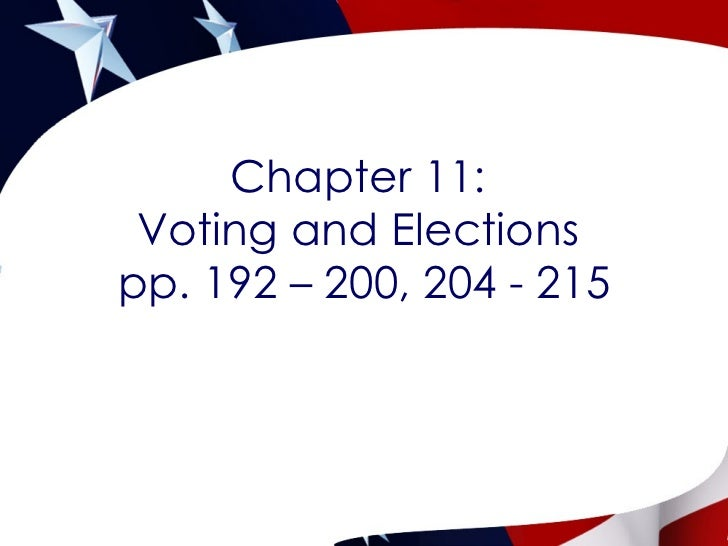 Chapter 11:  Voting and Elections  pp. 192 – 200, 204 - 215