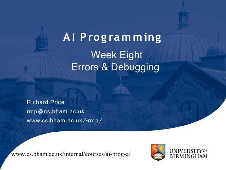 A I P ro g ra m m ing                           Week Eight                       Errors & Debugging        Richard Price  ...