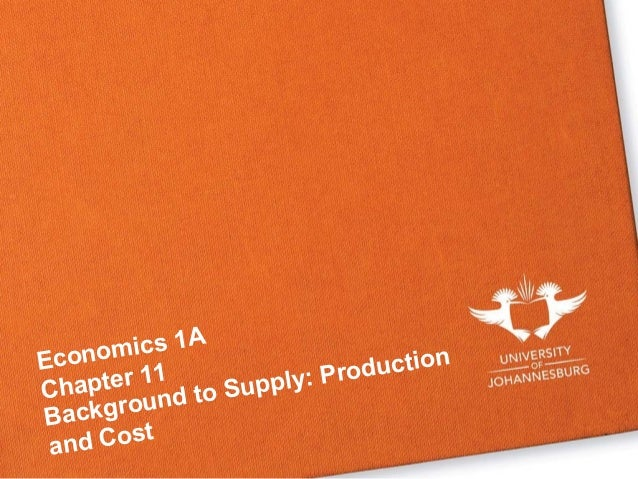 Economics 1A Chapter 11 Background to Supply: Production and Cost