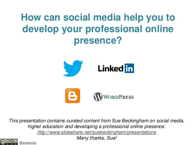 How can social media help you to develop your professional online presence?  This presentation contains curated content fr...