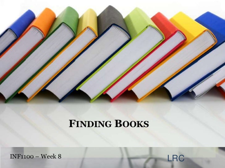 FINDING BOOKSINF1100 – Week 8                   LRC