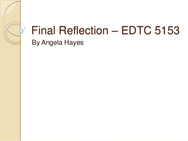 Final Reflection – EDTC 5153 By Angela Hayes