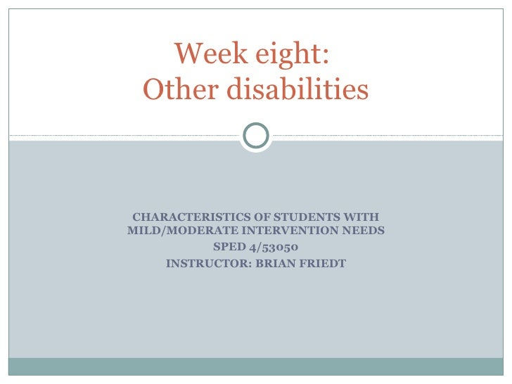 CHARACTERISTICS OF STUDENTS WITH MILD/MODERATE INTERVENTION NEEDS SPED 4/53050 INSTRUCTOR: BRIAN FRIEDT Week eight:  Other...