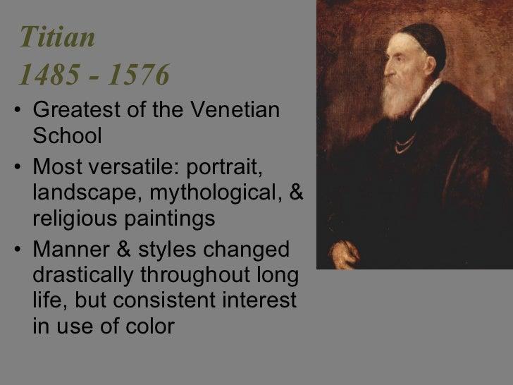<ul><li>Greatest of the Venetian School </li></ul><ul><li>Most versatile: portrait, landscape, mythological, & religious p...
