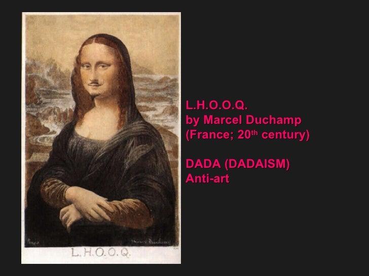 L.H.O.O.Q.  by Marcel Duchamp  (France; 20 th  century)  DADA (DADAISM)  Anti-art