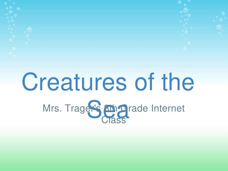 Creatures of the Sea<br />Mrs. Trager's 8th Grade Internet Class<br />
