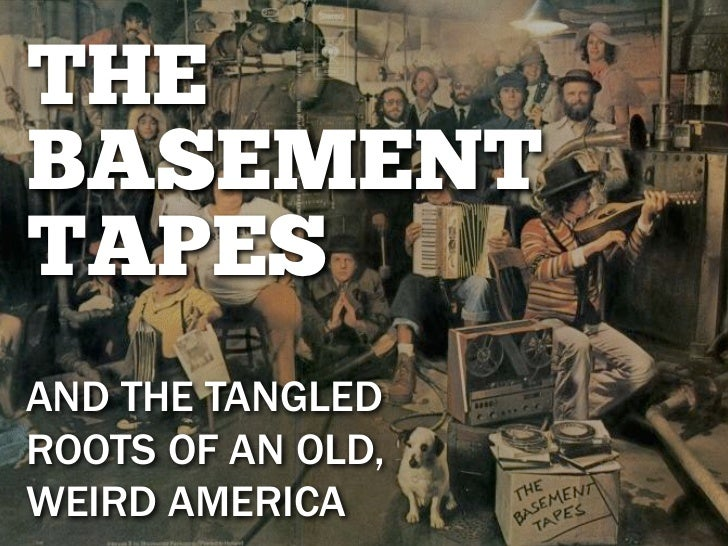 THEBASEMENTTAPESAND THE TANGLEDROOTS OF AN OLD,WEIRD AMERICA