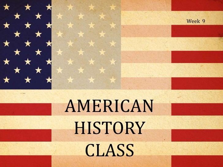 Week 9AMERICAN HISTORY  CLASS