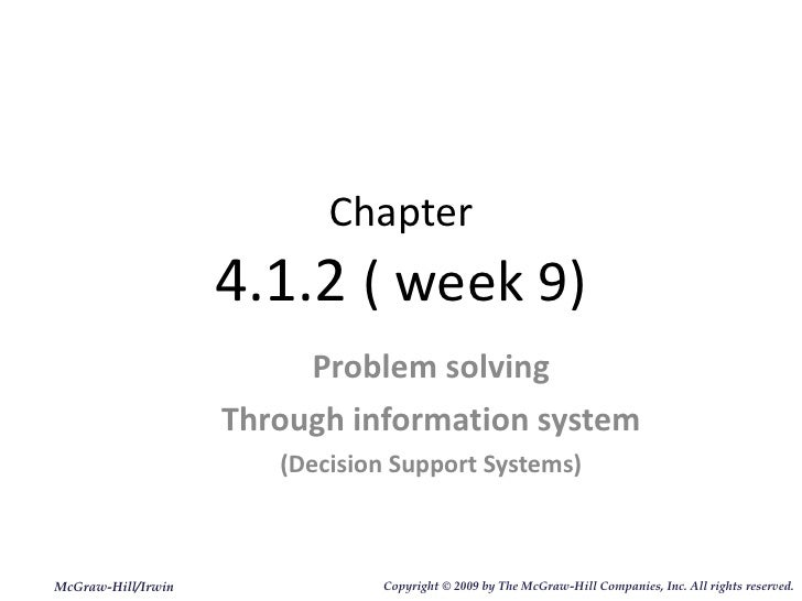 Chapter 4.1.2  ( week 9) Problem solving Through information system (Decision Support Systems) McGraw-Hill/Irwin Copyright...