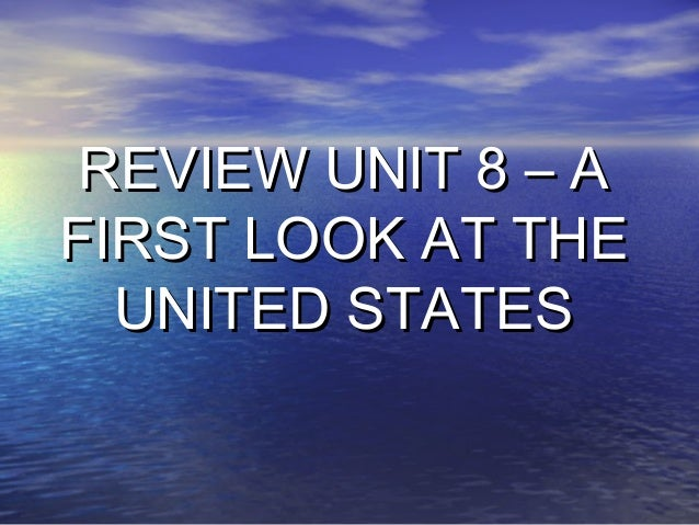 REVIEW UNIT 8 – AFIRST LOOK AT THE  UNITED STATES