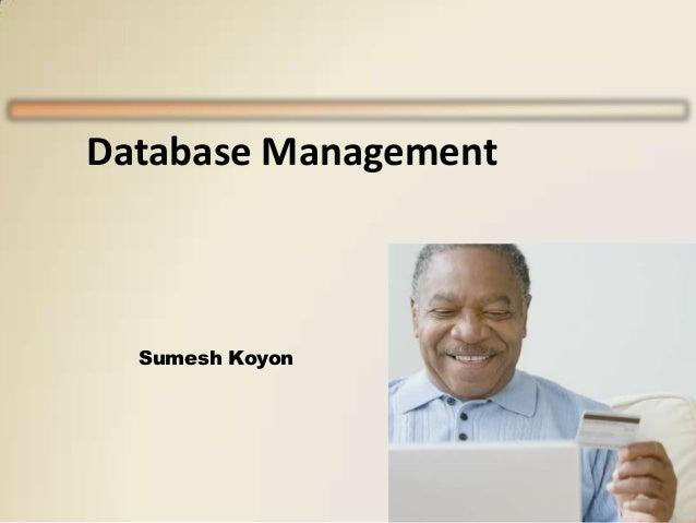 Database Management  Sumesh Koyon