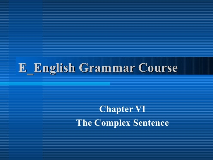 E_English Grammar Course  Chapter VI The Complex Sentence