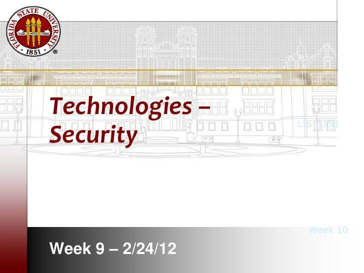 Technologies –     LIS 3353Security                     Week 10Week 9 – 2/24/12