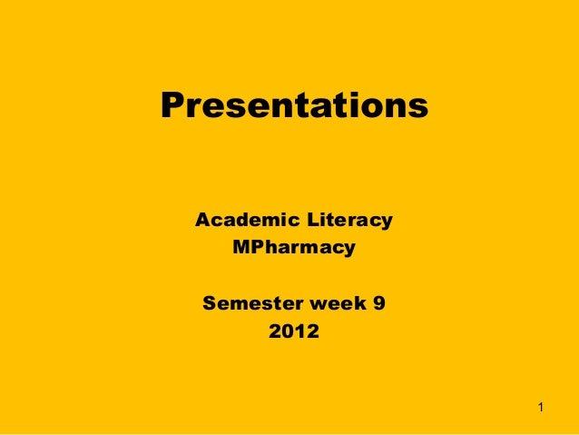 Presentations Academic Literacy    MPharmacy           Semester week 9       2012                              1