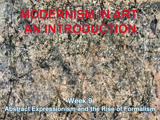 Week 9Abstract Expressionism and the Rise of Formalism