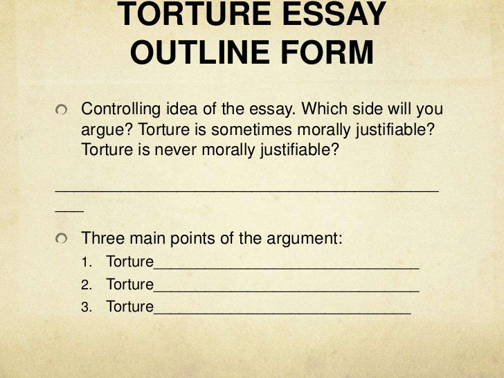 the case for torture essay Read the persuasive essay, the case for torture, by michael levin identify and analyze the argument(s) in terms of the conclusion(s) and premises then.