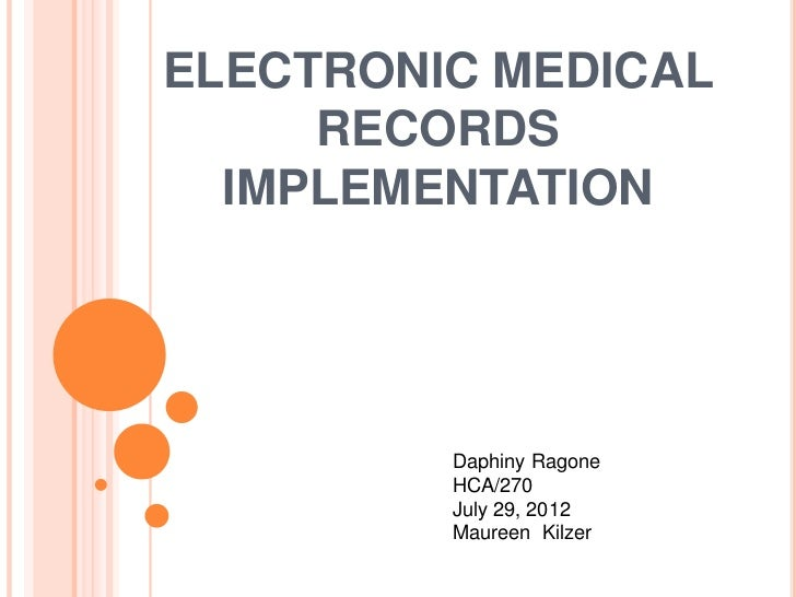 ELECTRONIC MEDICAL     RECORDS  IMPLEMENTATION         Daphiny Ragone         HCA/270         July 29, 2012         Mauree...