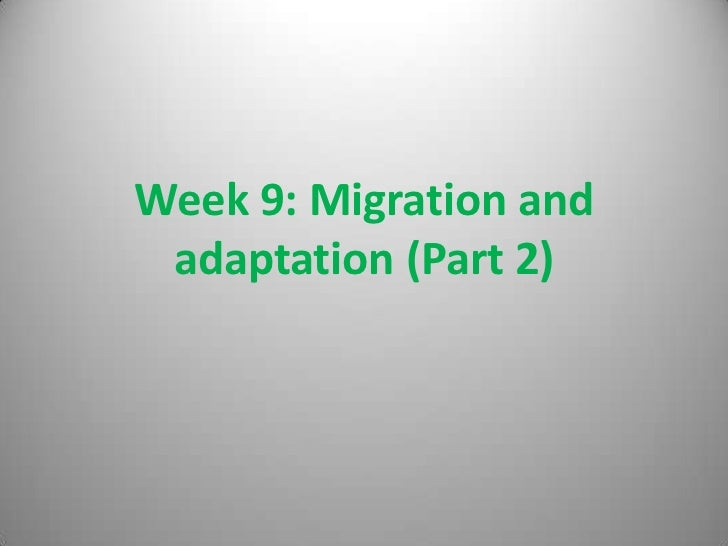 Week 9: Migration and adaptation (Part 2)