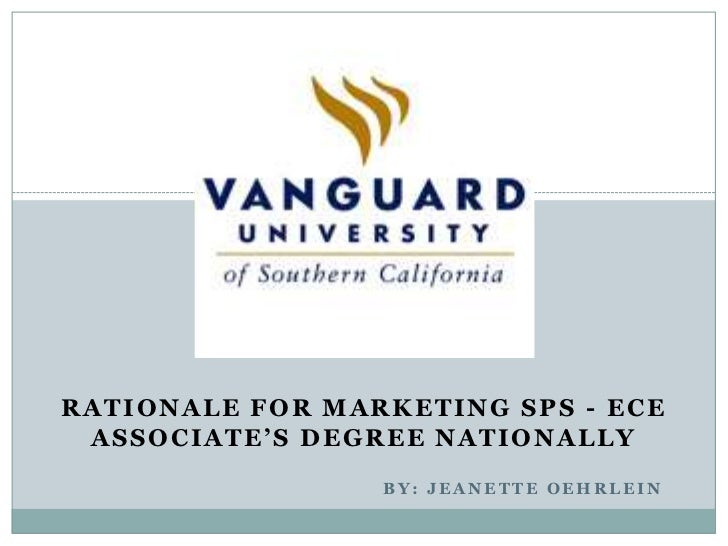 RATIONALE FOR MARKETING SPS - ECE ASSOCIATE'S DEGREE NATIONALLY                 BY: JEANETTE OEHRLEIN