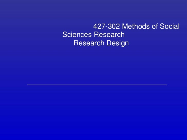 427-302 Methods of SocialSciences Research   Research Design