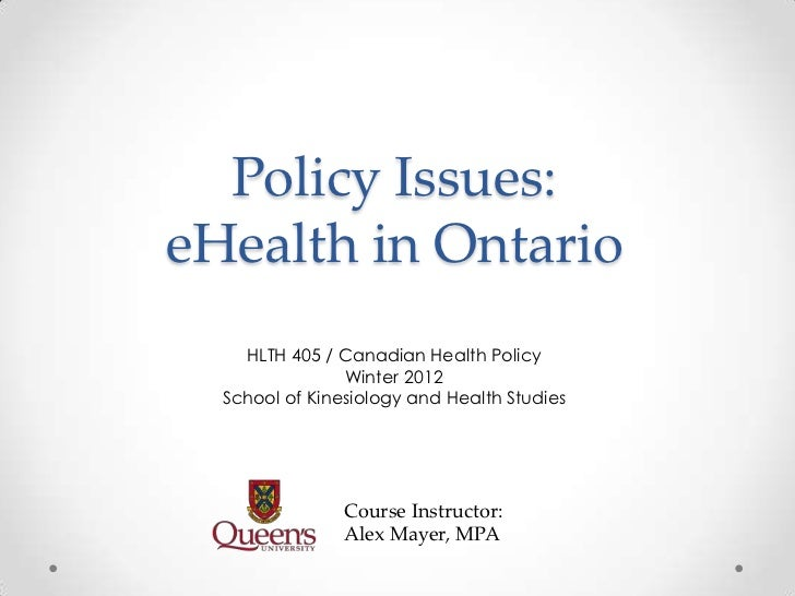 Policy Issues:eHealth in Ontario    HLTH 405 / Canadian Health Policy                Winter 2012  School of Kinesiology an...