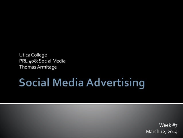 Week #7 March 12, 2014 Utica College PRL 408: Social Media ThomasArmitage