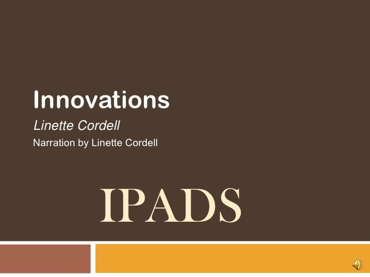 iPads<br />Innovations   <br />Linette Cordell<br />Narration by Linette Cordell<br />