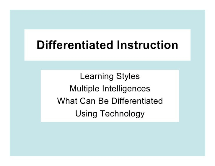 Differentiated Instruction          Learning Styles      Multiple Intelligences    What Can Be Differentiated       Using ...