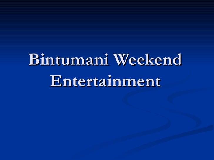 Bintumani Weekend Entertainment