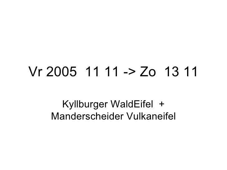 Vr 2005  11 11 -> Zo  13 11 Kyllburger WaldEifel  + Manderscheider Vulkaneifel