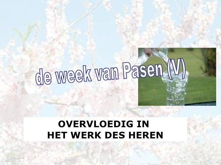 de week van Pasen (V) OVERVLOEDIG IN  HET WERK DES HEREN