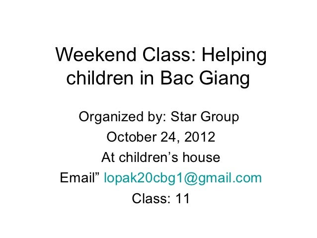Weekend Class: Helping children in Bac Giang  Organized by: Star Group        October 24, 2012      At children's houseEma...