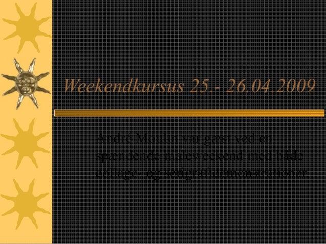 Weekendkursus 25.- 26.04.2009 André Moulin var gæst ved en spændende maleweekend med både collage- og serigrafidemonstrati...