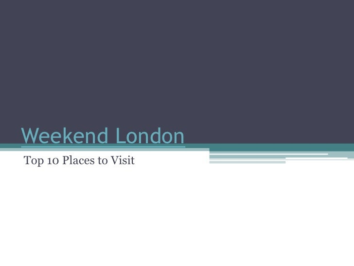 Weekend LondonTop 10 Places to Visit