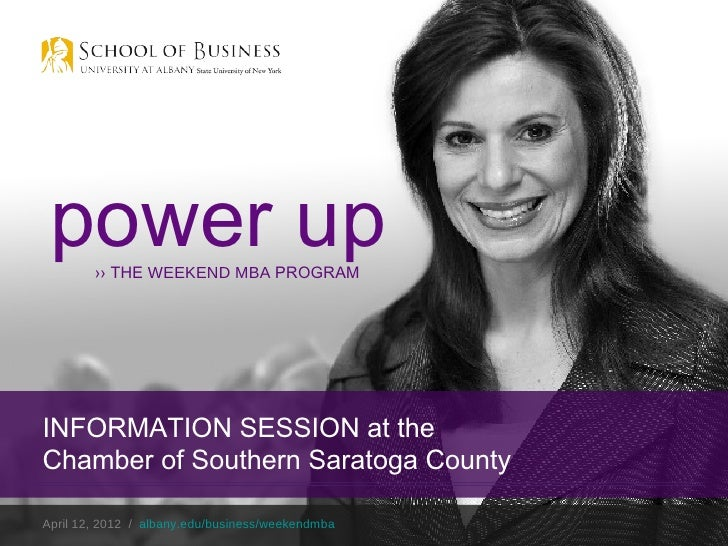 power up        ›› THE WEEKEND MBA PROGRAMINFORMATION SESSION at theChamber of Southern Saratoga CountyApril 12, 2012 / al...