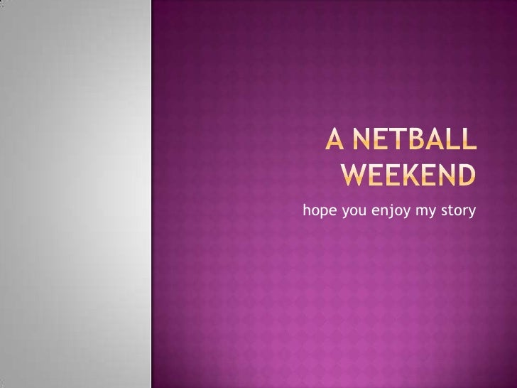 Weekend netball- by Chantelle