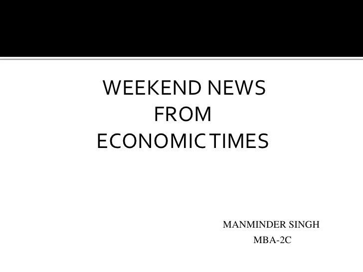 WEEKEND NEWS<br />FROM<br />ECONOMIC TIMES<br />MANMINDER SINGH<br />                                                     ...