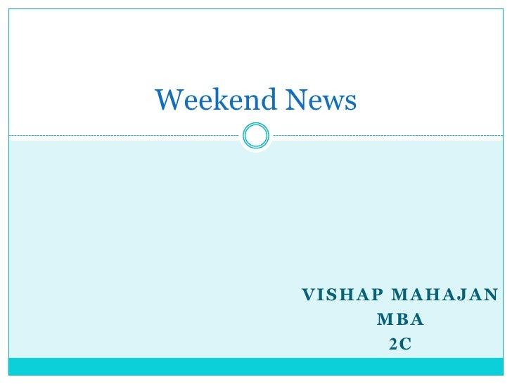 VishapMahajan<br />MbA<br />2C<br />Weekend News<br />