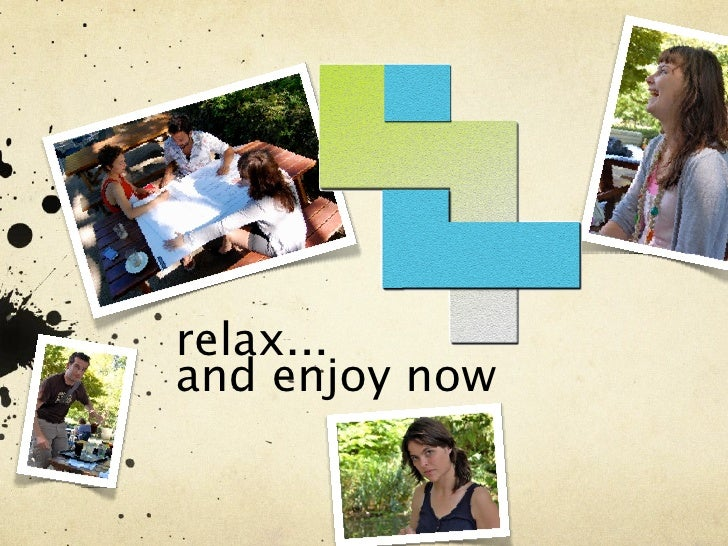 relax... and enjoy now