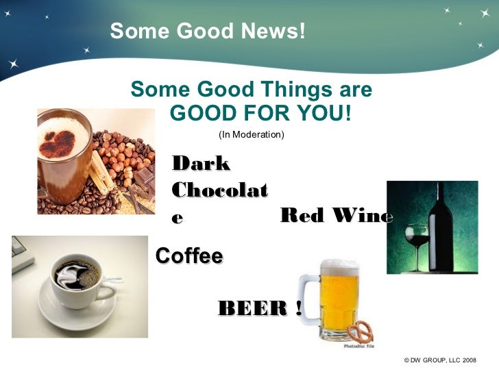 Some Good News! Some Good Things are    GOOD FOR YOU!        (In Moderation)    Dark    Chocolat    e        Red Wine   Co...