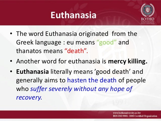 euthanasia definition essay Persuasive essay on euthanasia march 4, 2012 euthanasia is a physician or others 'killing' of a suffering patient in attempt to hasten death and alleviate pain.