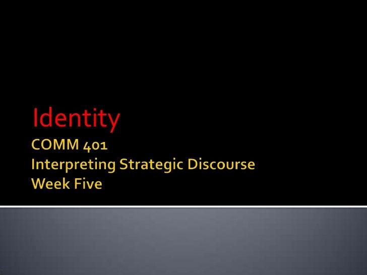 COMM 401Interpreting Strategic DiscourseWeek Five<br />Identity<br />